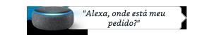 """""""Alexa, onde está meu pedido?"""""""