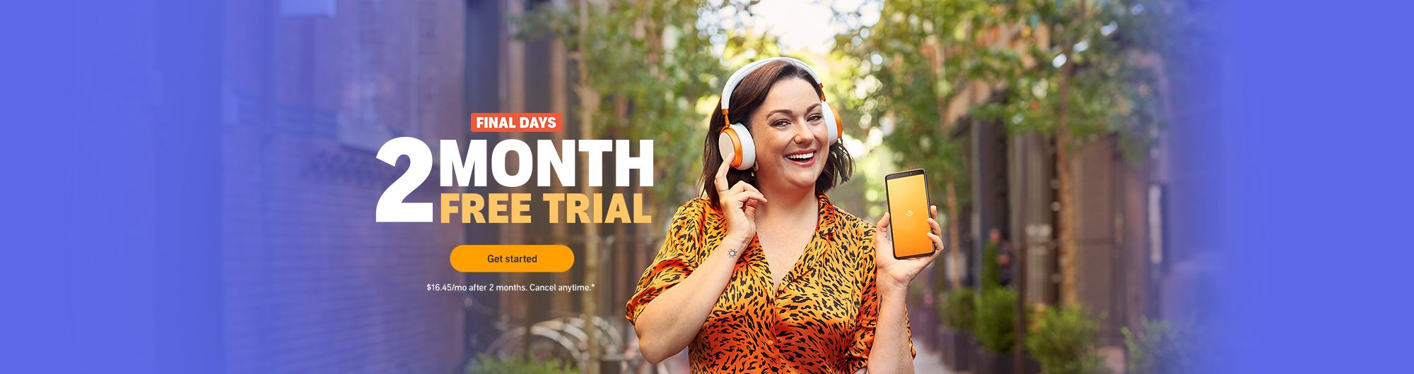 It's the final days to get a free 2-month trial of Audible. New members only. After 2 months, Audible is $16.45. Cancel anytime.