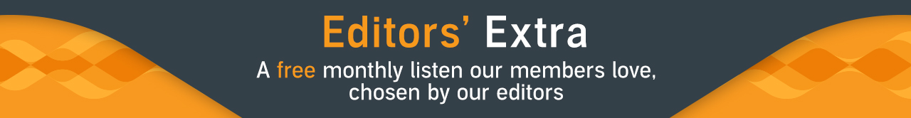 Editors' Extra - a free monthly audiobook our members love, chosen by our editors