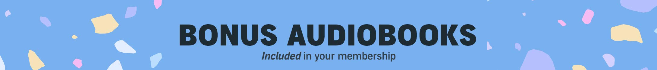 Bonus Audiobooks - Included in your membership.