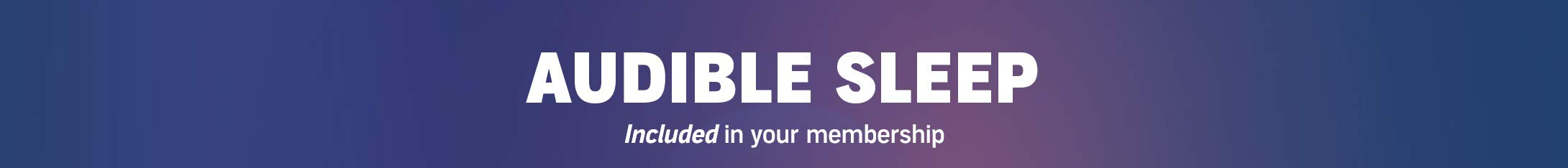 Audible Sleep - Included in your membership.