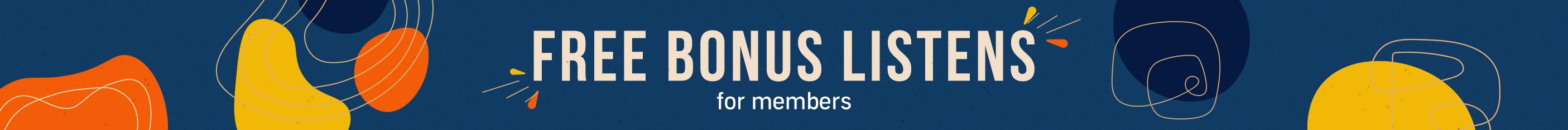 Free bonus listens for our members.