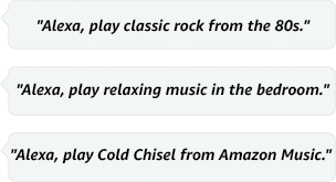 Alexa, play classic rock from the 80's. | Alexa, play relaxing music in the bedroom. | Alexa, play Cold Chisel from Amazon Music.