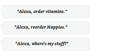 Alexa, order vitamins | Alexa, reorder nappies | Alexa, where's my stuff?