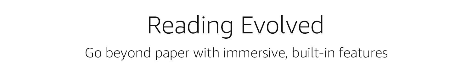 Reading evolved. Go beyond paper with immersive, built in features.
