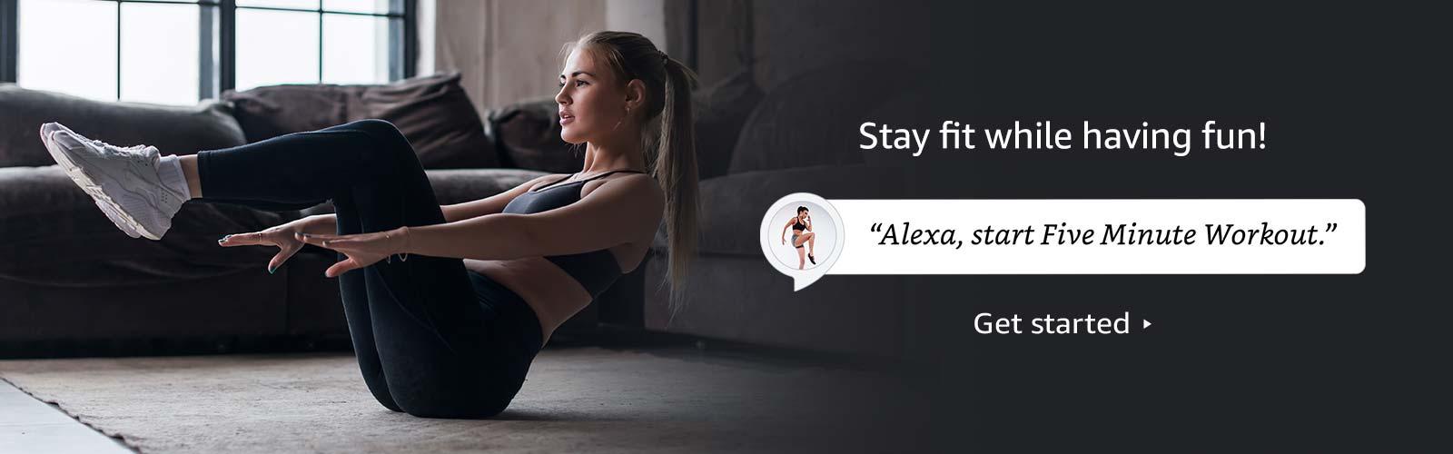 """""""Alexa, start Five Minute Workout."""""""