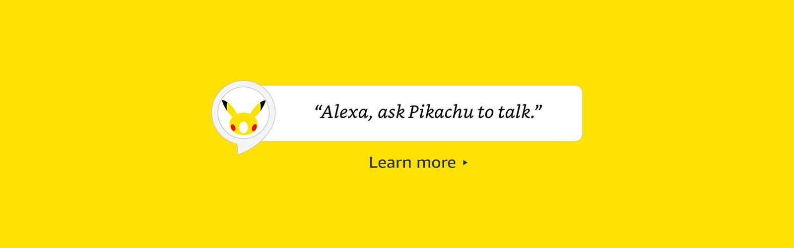 """""""Alexa, ask Pikachu to talk"""""""
