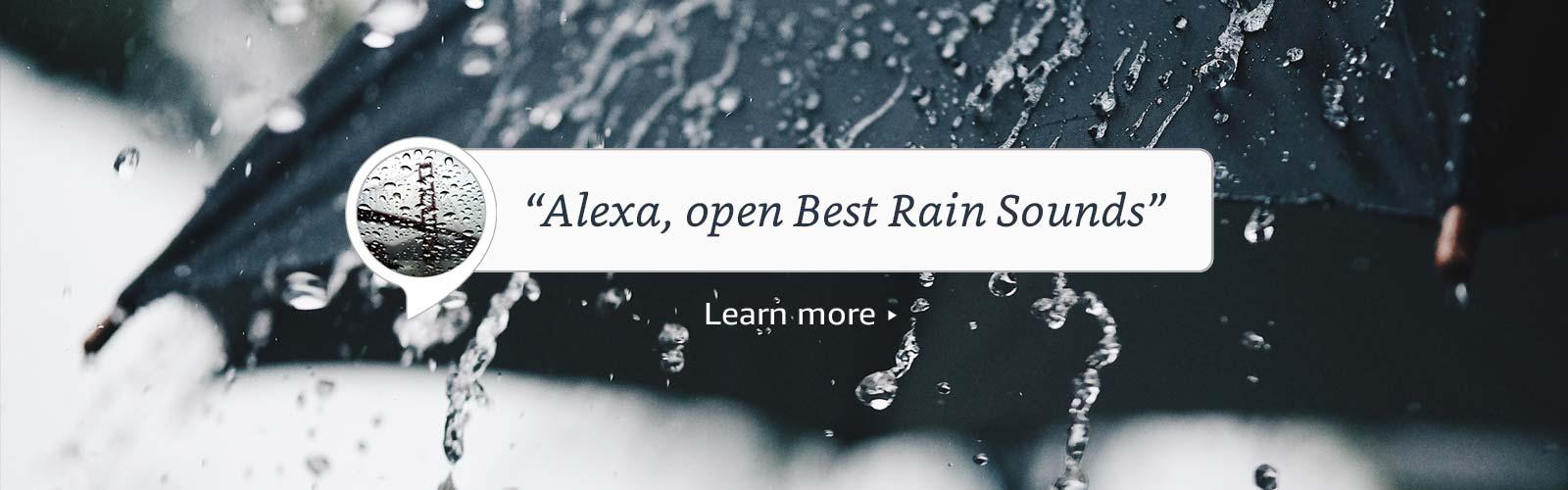 """Alexa, open best rain sounds"""