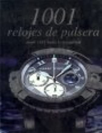 1001 relojes de pulsera/ Wristwatches (Spanish Edition) (Spanish) Hardcover – Bargain Price, May, 2007