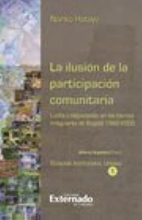 La ilusión de la participación comunitaria. Lucha y negociación en los barrios irregulares de Bogota 1992-2003: NORIKO HATAYA: 9789587105919: Amazon.com: ...
