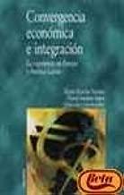 Convergencia economica e integracion / Economic convergence and integration: La Experiencia En Europa Y America Latina (Economia Y Empresa) (Spanish Edition)