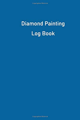 Diamond Painting Log Book   8: Diamond Painting tracker 100 pages 6x9inches