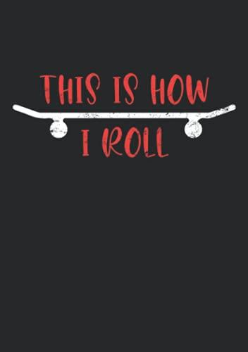 Notizbuch A5 dotted, gepunktet mit Softcover Design: This is how i roll Skateboard Spruch Skaterboarder Geschenk: 120 dotted (Punktgitter) DIN A5 Seiten