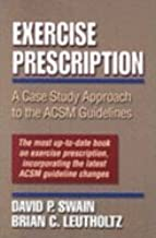 Exercise Prescription : A Case Study Approach to the Acsm Guidelines