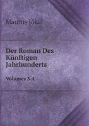 Der Roman Des Künftigen Jahrhunderts: Volumes 3-4