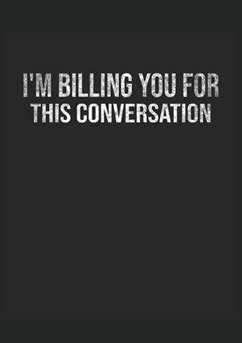 Im Billing You For This Conversation - Anwaltshumor: Notizbuch | Notebook | Punktiert, DIN A4 (21x29.7 cm), 120 Seiten, creme-farbenes Papier, mattes Cover