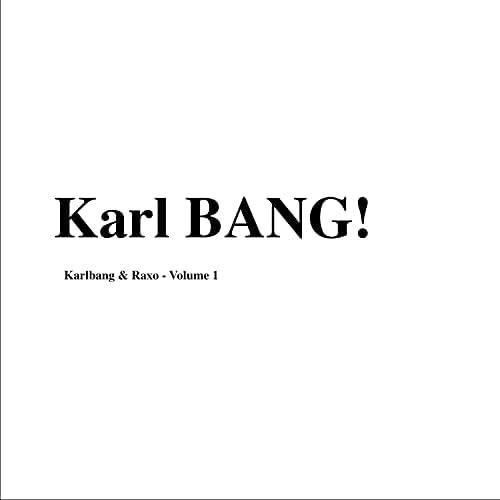 Karl BANG! & Raxo