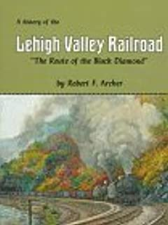 The History of the Lehigh Valley Railroad: The Route of the Black Diamond by Robert F. Archer (1993-12-03)