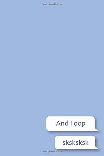 And I Oop - Sksksksk: A Funny Cute Tiktok Vsco Girl Text Messages Notebook Gift Journal