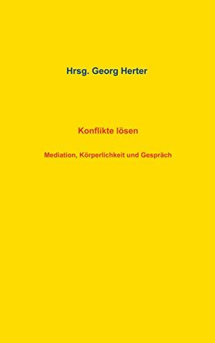 Konflikte lösen: Mediation, Körperlichkeit und Gespräch