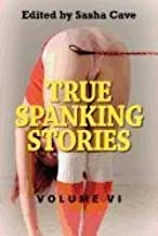 True Spanking Stories, Volume VI: True Accounts of Erotic Spanking, Bdsm Spanking, Punishment Spanking, Discipline Spanking, Otk Spanking, Kinky Spank