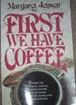First We Have Coffee First edition by Jensen, Margaret T published by Here's Life Publishers Paperback