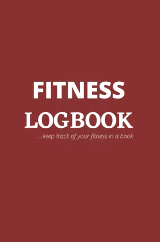 """FITNESS LOGBOOK: WORKOUT/EXERCISE LOGBOOK FOR MEN AND WOMEN TO TRACK WEIGHT LOSS, BODY BUILDING, MUSCLE GAIN AND GYM PROGRESS   DAILY PERSONAL ... TRACKING   SMALL SIZE 6\"""" X 9\"""" SOFT COVER."""