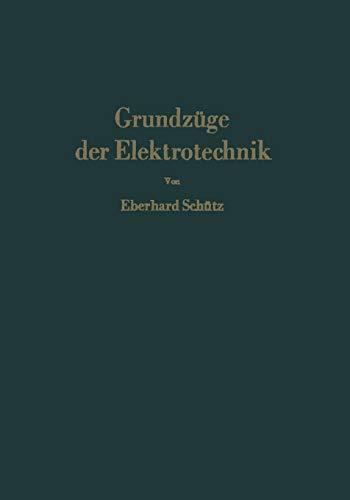 Grundzüge der Elektrotechnik: Eine Leicht Faßliche Darstellung