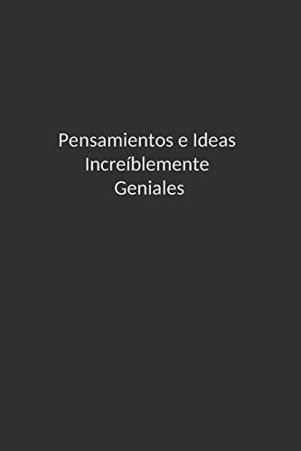Pensamientos e Ideas Increíblemente Geniales.: Regalo Para Cumpleaños Obsequio Original Para Seres Queridos, tanto para Mujer, Hombre, Amiga, Herman, Hermano, Madre, Novio, Abuela y otros