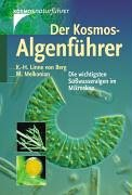 Der Kosmos-Algenführer: Die wichtigsten Süßwasseralgen im Mikroskop
