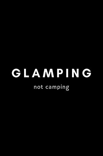 Glamping Not Camping: Funny Notebook Gift Idea For Glamorous, Luxury, Boutique Camping - 120 Pages (6' x 9') Hilarious Gag Present