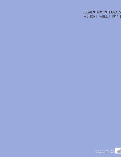 Elementary Integrals: A Short Table [ 1911 ]