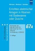 Errichten elektrischer Anlagen in Räumen mit Badewanne oder Dusche: Kommentar der DIN VDE 0100-701 (VDE 0100 Teil 701):2002-02 mit Änderung 1:2004-02