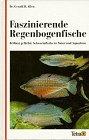 Faszinierende Regenbogenfische. Brillant gefärbte Schwarmfische in Natur und Aquarium