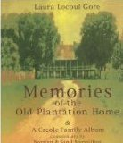 Memories of the Old Plantation Home: A Creole Family Album by Laura...