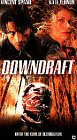 Downdraft [VHS]