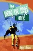 For Seeing Eye Dogs Only