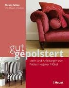 Gut gepolstert: Ideen und Anleitungen zum Polstern eigener Möbel