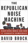 The Republican Noise Machine: Right-Wing Media and How It Corrupts Democracy (English Edition)