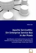Apache ServiceMix: Ein Enterprise Service Bus in derPraxis: Spezifikation und Implementierung einer ESB Plattformfür Geschäftsmodelle zur Bereitstellungkostenpflichtiger Inhalte über DVB-H