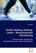 Nordic Walking, Walking, Laufen - Biomechanische Betrachtung: 3-dimensionaler Vergleich der Gelenkbelastung der unteren Extremitäten