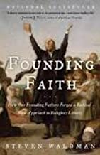 Founding Faith: How Our Founding Fathers Forged a Radical New Approach to Religious Liberty