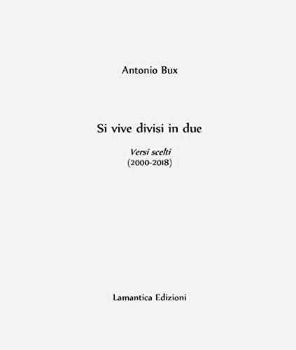 Si vive divisi in due. Versi scelti (2000-2018)