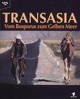 Transasia. Vom Bosporus zum Gelben Meer.