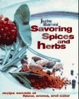 Savoring Spices and Herbs: Recipe Secrets of Flavor, Aroma, and Color