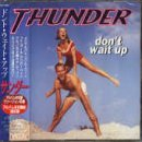 Don'T Wait Up by Thunder (1996-07-08)