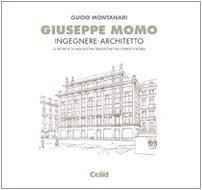 Giuseppe Momo ingegnere architetto. La ricerca di una nuova tradizione tra Torino e Roma (Poligrafie di architetti e ingegneri)