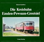 Die Kreisbahn Emden-Pewsum-Greetsiel (Nebenbahndokumentation, Band 19)