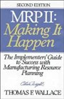 MRPII - Making it Happen: The Implementers Guide to Success with Manufacturing Resource Planning