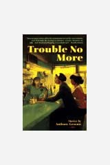 Trouble No More: Stories Paperback